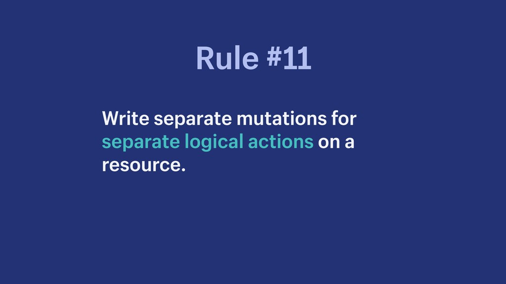 Write separate mutations for separate logical a...