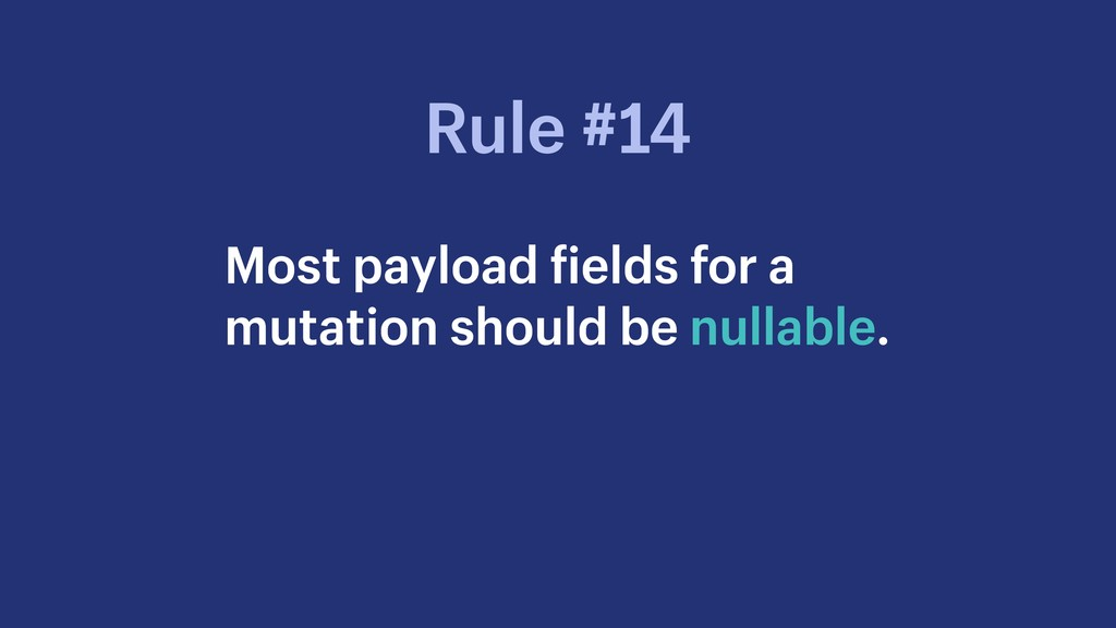 Most payload fields for a mutation should be nu...