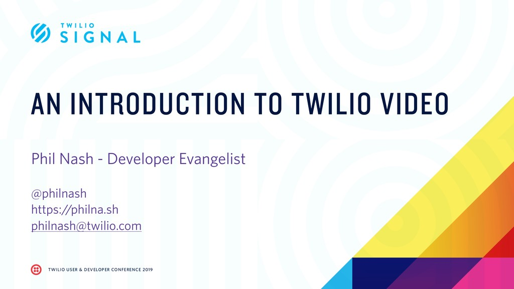AN INTRODUCTION TO TWILIO VIDEO Phil Nash - Dev...