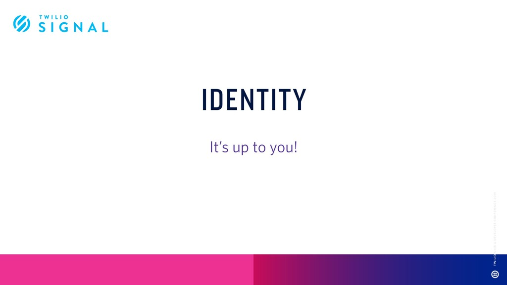 IDENTITY It's up to you!