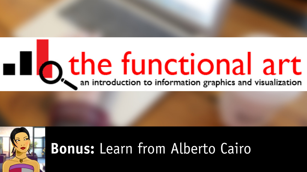 Bonus: Learn from Alberto Cairo