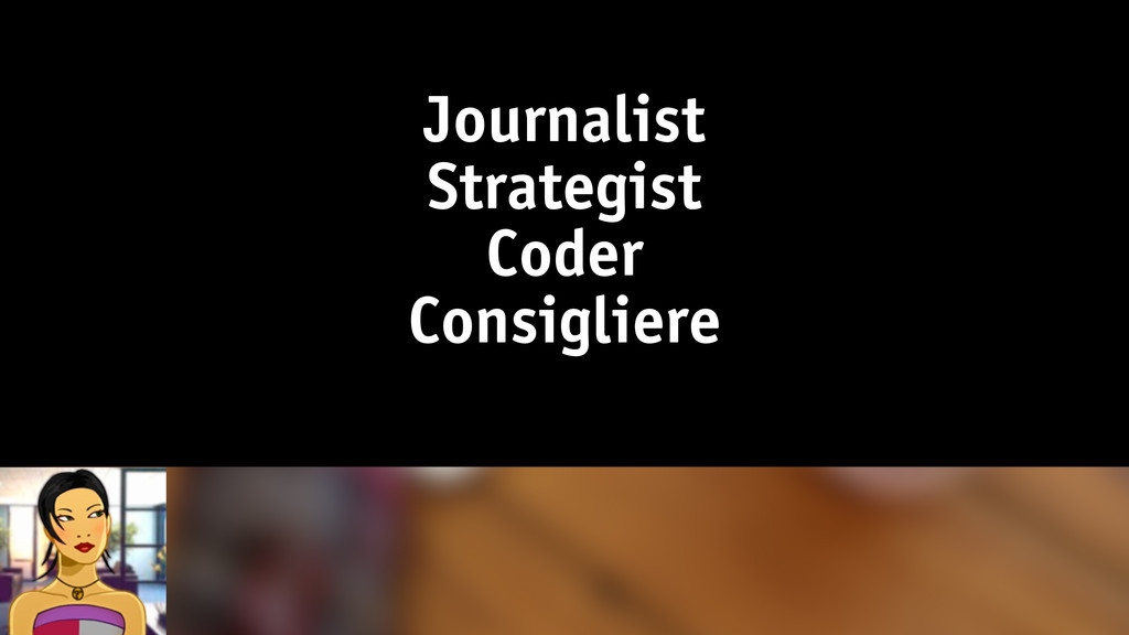 Journalist Strategist Coder Consigliere