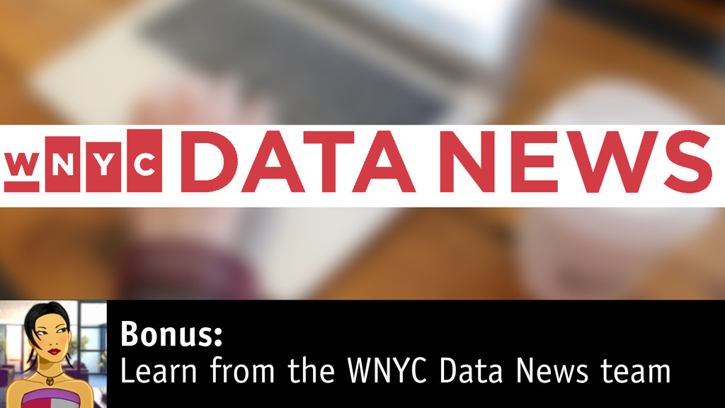 Bonus: Learn from the WNYC Data News team