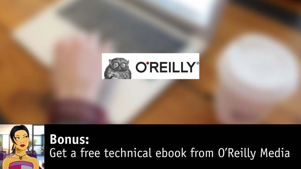 Bonus: Get a free technical ebook from O'Reilly...