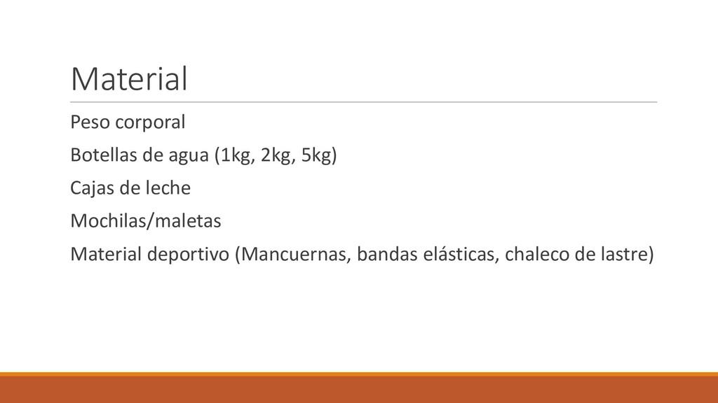 Material Peso corporal Botellas de agua (1kg, 2...