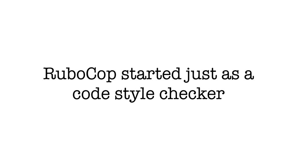 RuboCop started just as a code style checker