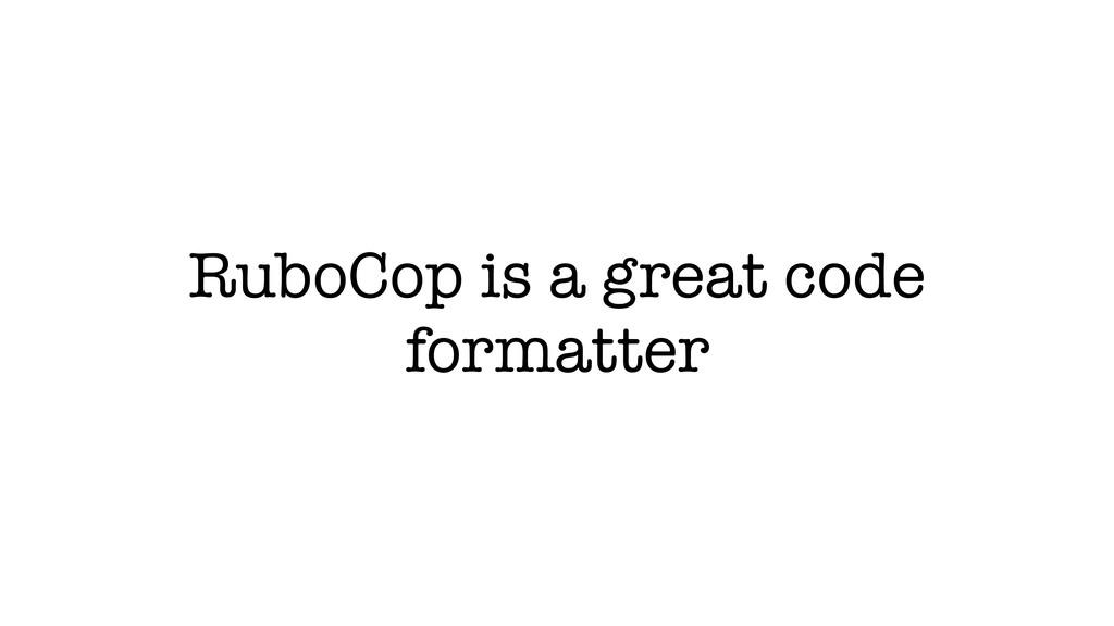 RuboCop is a great code formatter