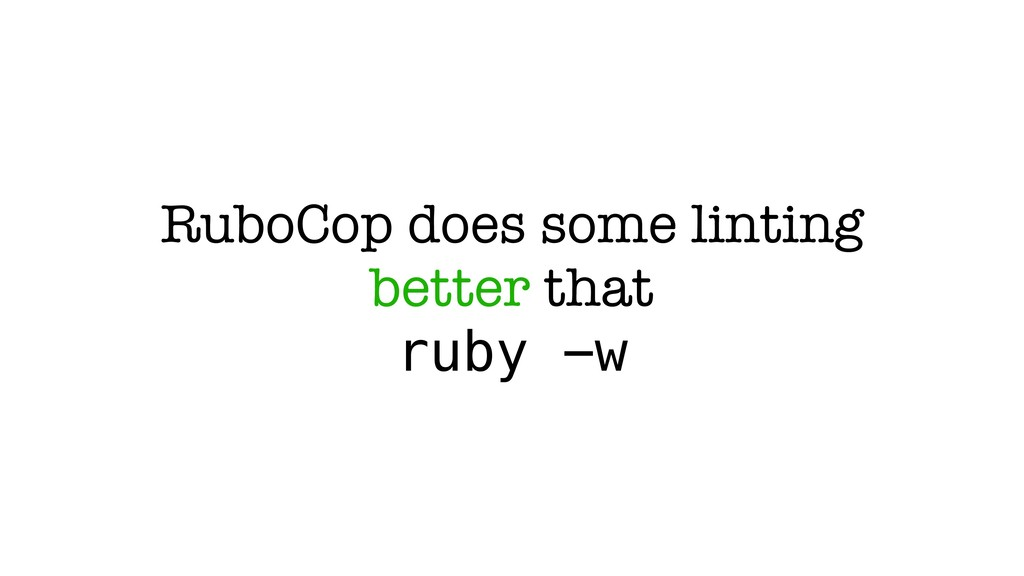 RuboCop does some linting better that ruby -w