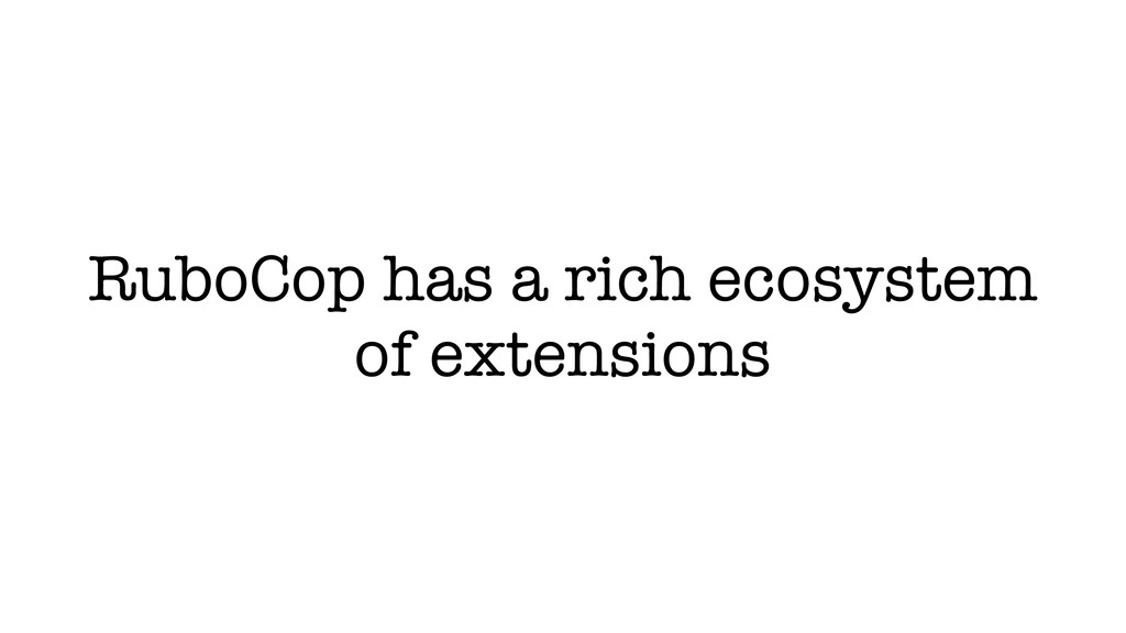 RuboCop has a rich ecosystem of extensions