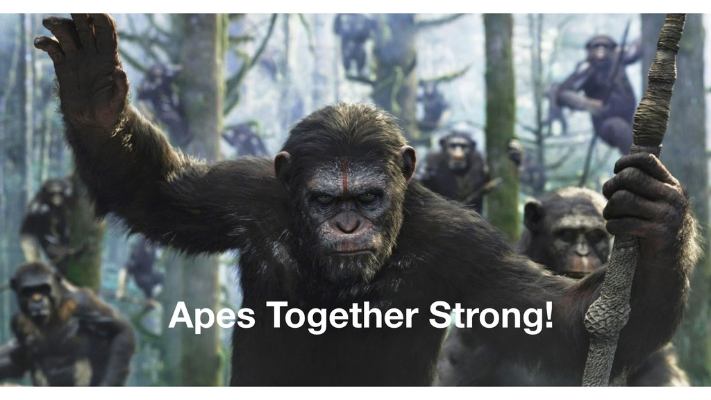 Apes Together Strong!
