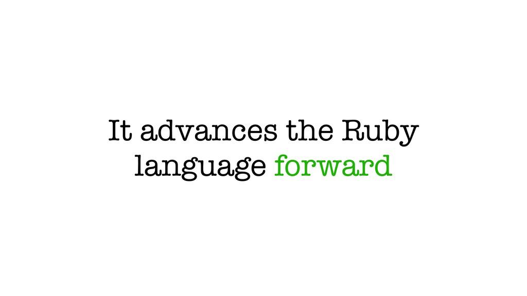It advances the Ruby language forward