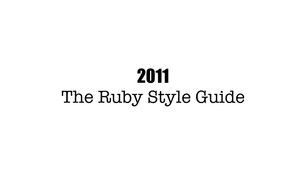 2011 The Ruby Style Guide