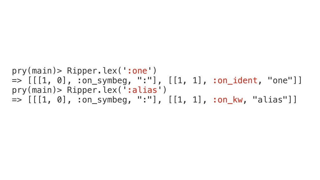 pry(main)> Ripper.lex(':one') => [[[1, 0], :on_...