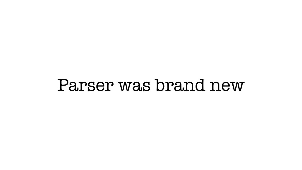 Parser was brand new
