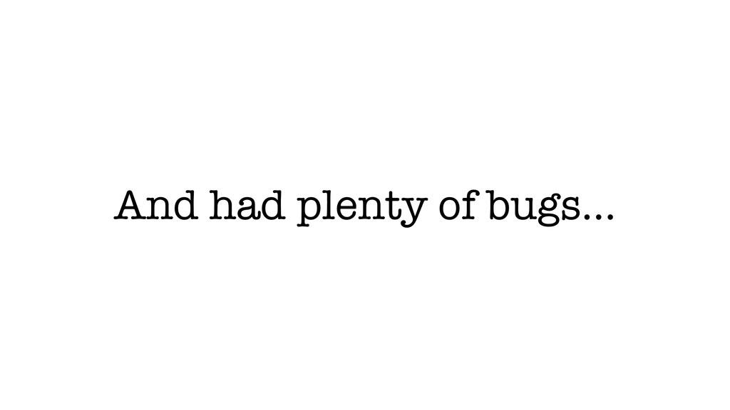 And had plenty of bugs…