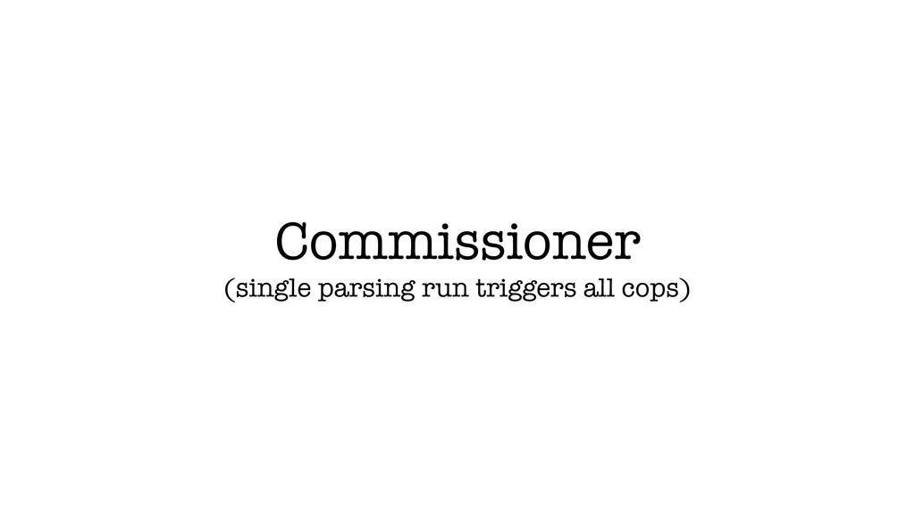 Commissioner (single parsing run triggers all c...