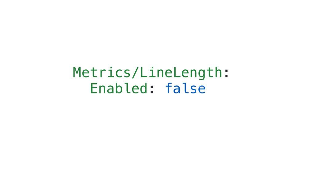 Metrics/LineLength: Enabled: false