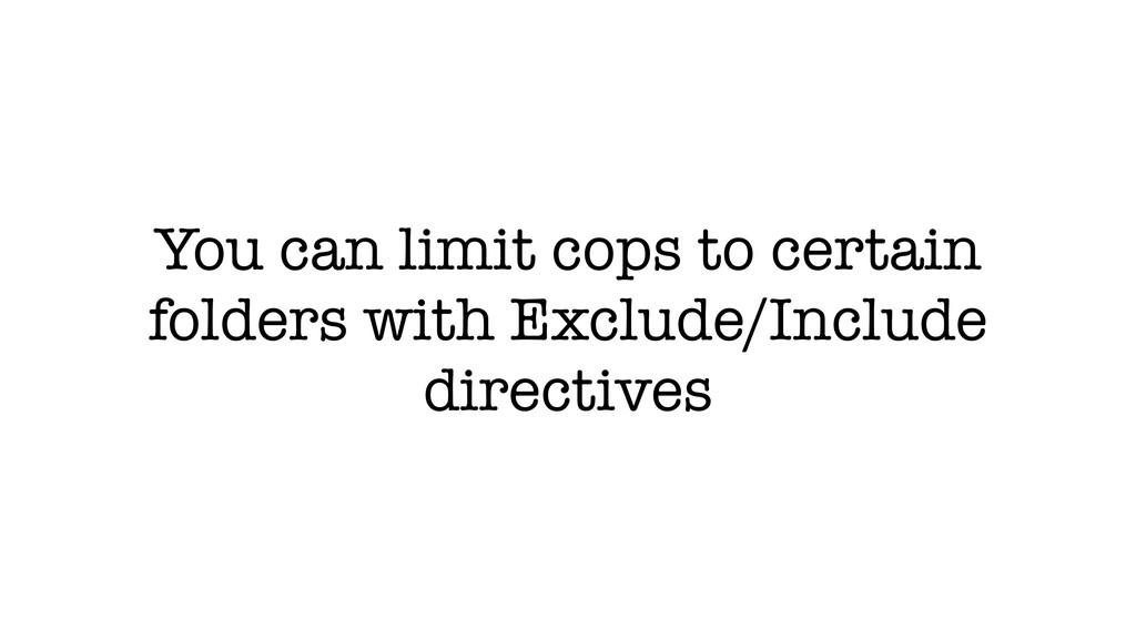 You can limit cops to certain folders with Excl...