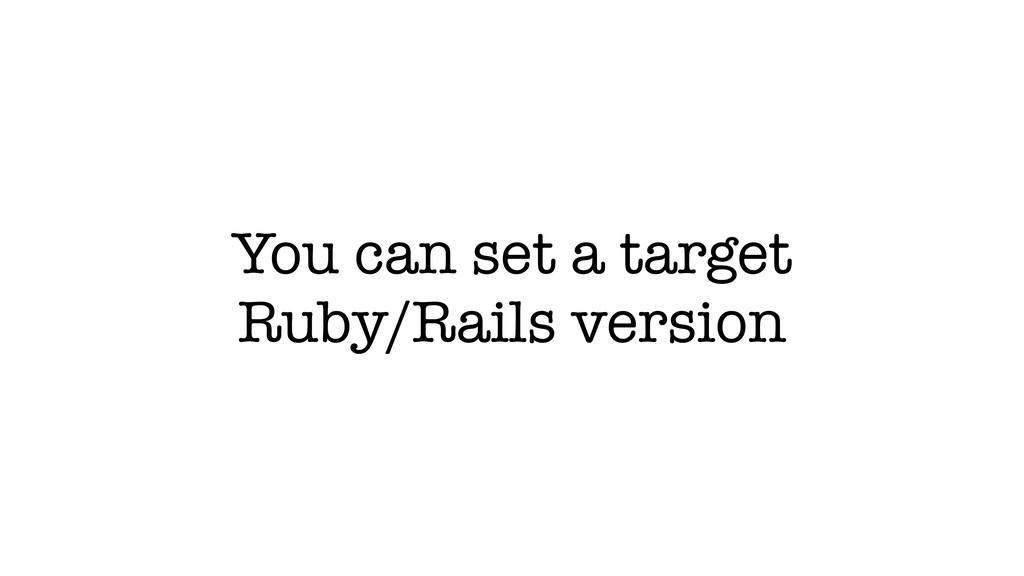 You can set a target Ruby/Rails version