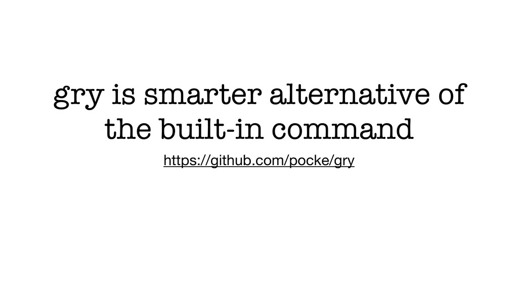 gry is smarter alternative of the built-in comm...