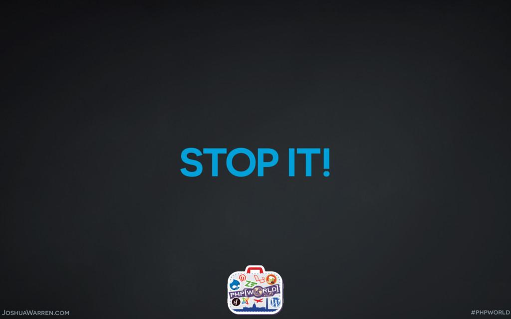 JoshuaWarren.com STOP IT! #phpworld