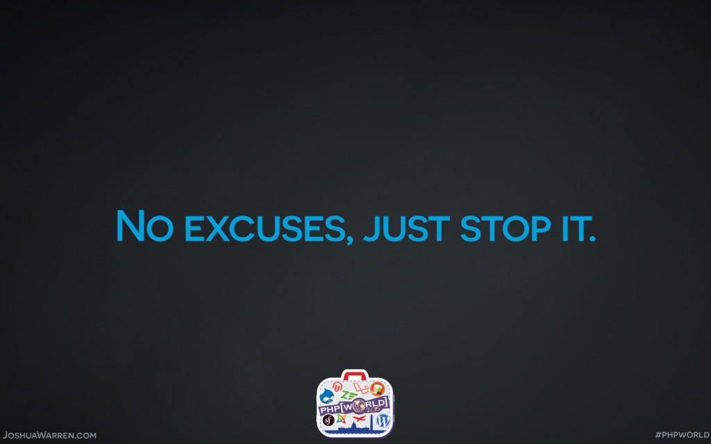 JoshuaWarren.com No excuses, just stop it. #php...
