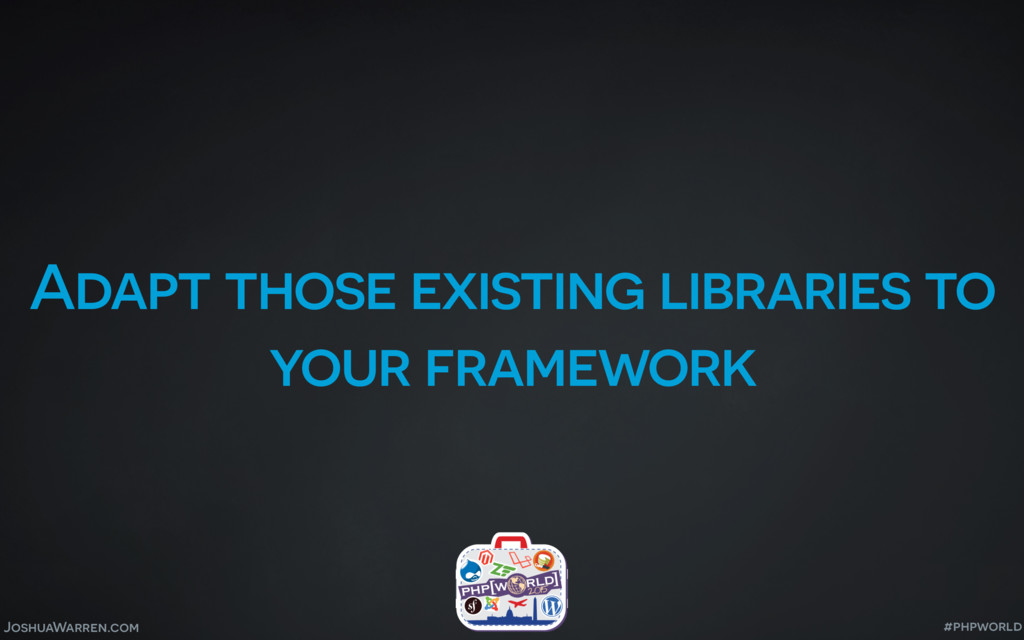 JoshuaWarren.com Adapt those existing libraries...
