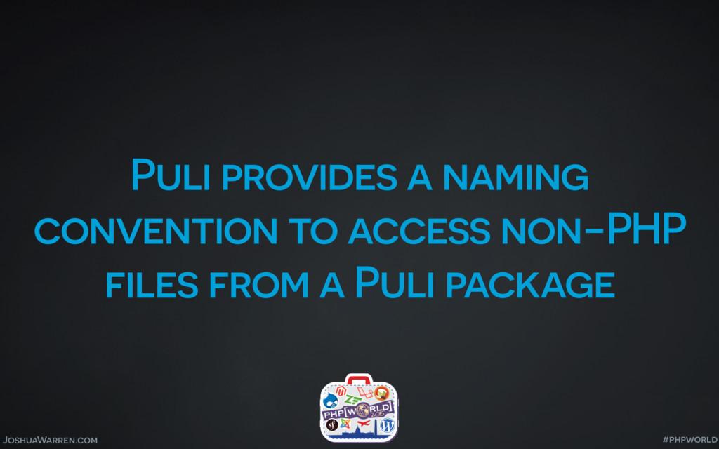 JoshuaWarren.com Puli provides a naming convent...