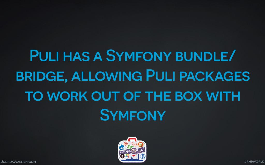 JoshuaWarren.com Puli has a Symfony bundle/ bri...