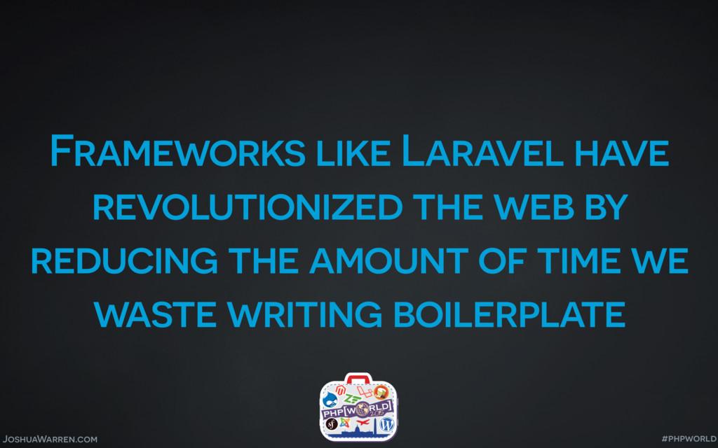 JoshuaWarren.com Frameworks like Laravel have r...