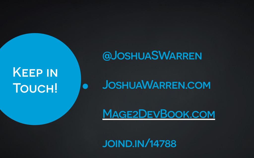 Keep in Touch! @JoshuaSWarren JoshuaWarren.com ...