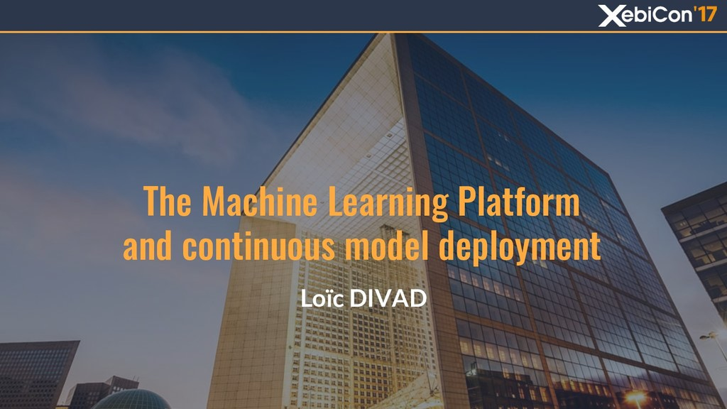 The Machine Learning Platform and continuous mo...