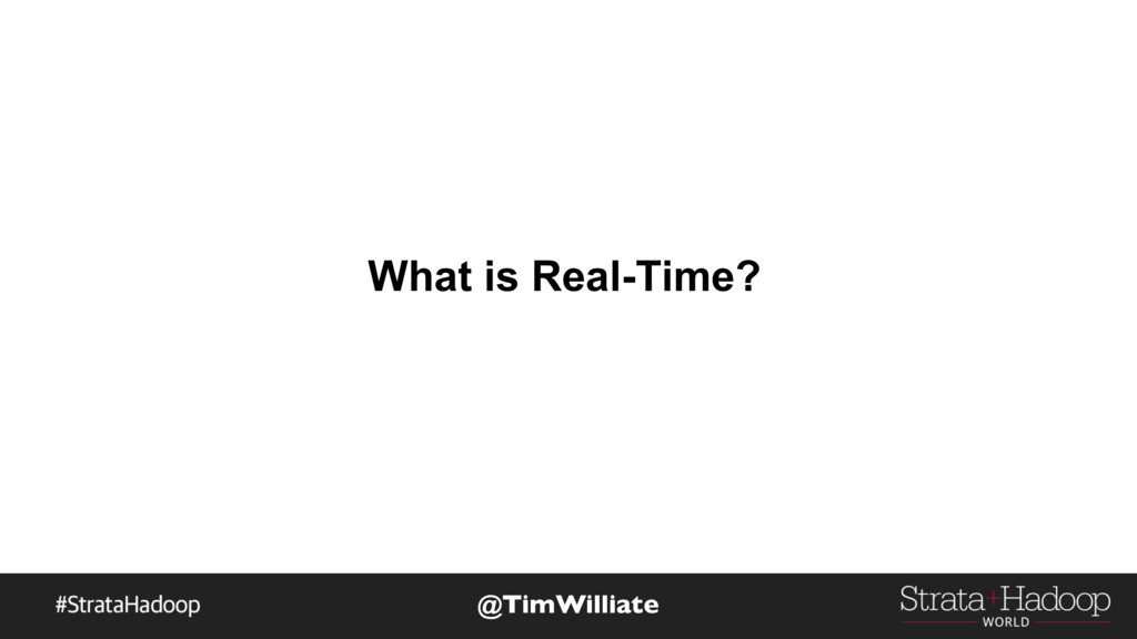 What is Real-Time? @TimWilliate
