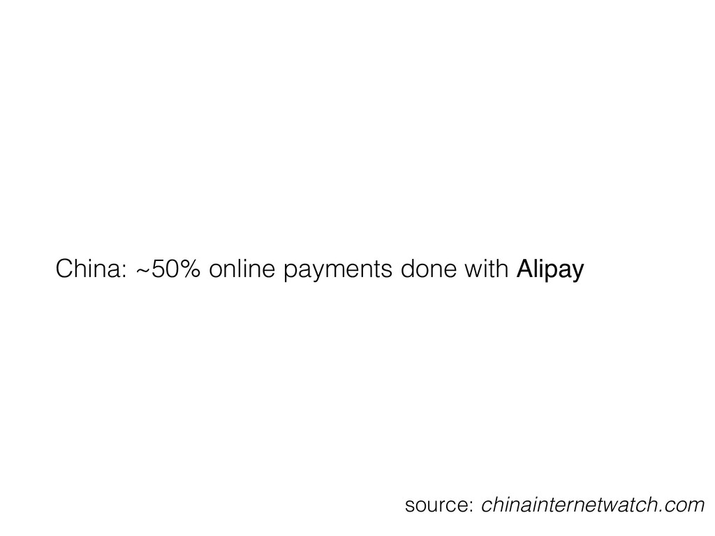 China: ~50% online payments done with Alipay so...