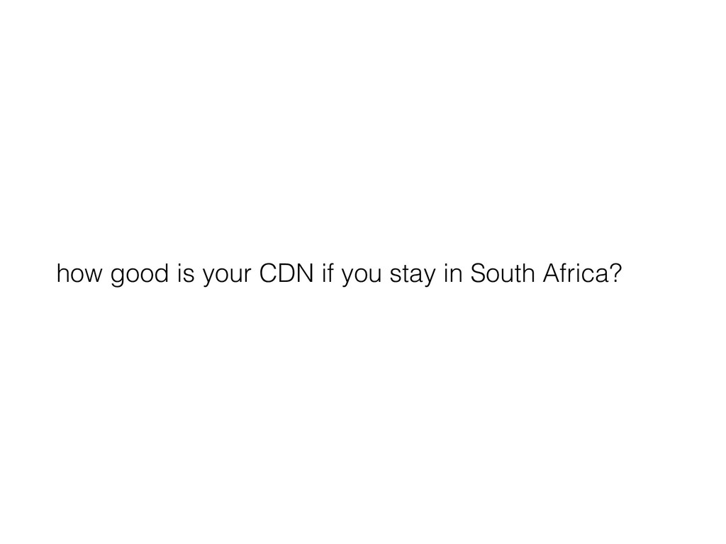 how good is your CDN if you stay in South Afric...