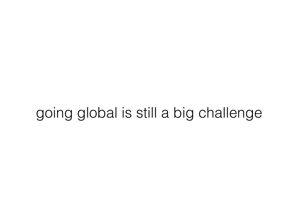 going global is still a big challenge