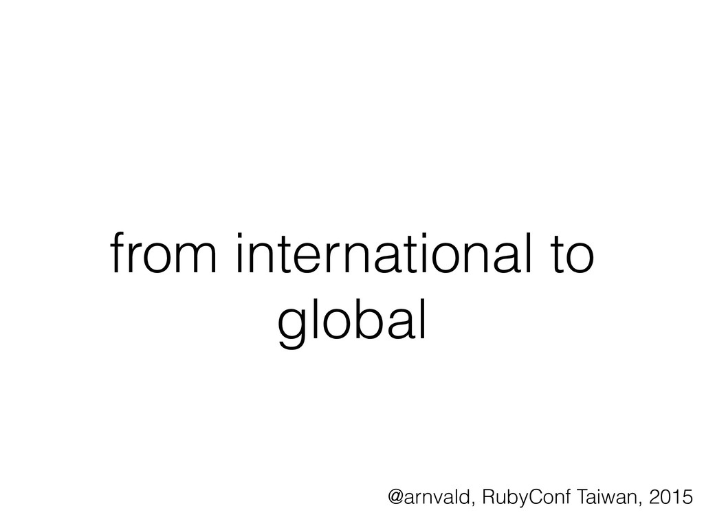 from international to global @arnvald, RubyConf...