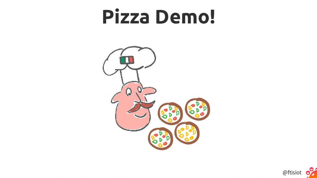 @ftisiot Pizza Demo!