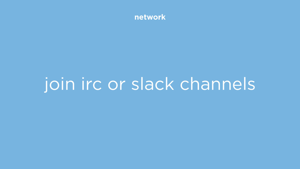 network join irc or slack channels