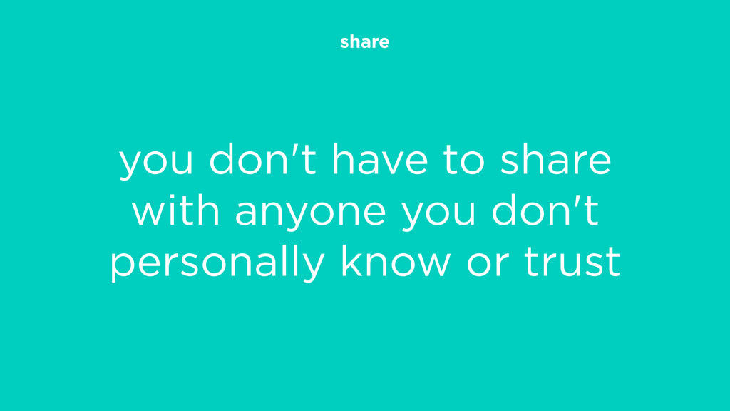 share you don't have to share with anyone you d...