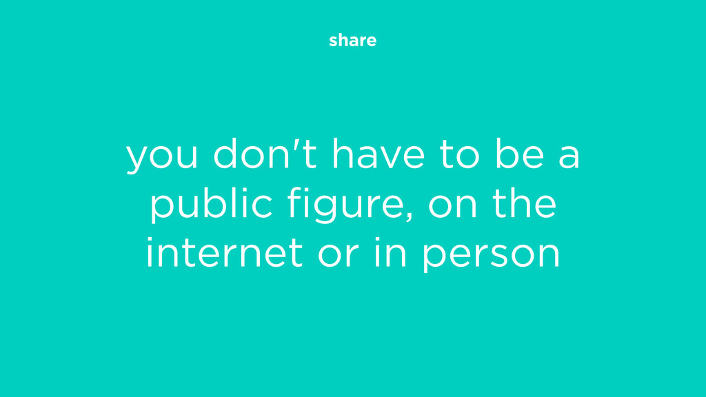 share you don't have to be a public figure, on t...