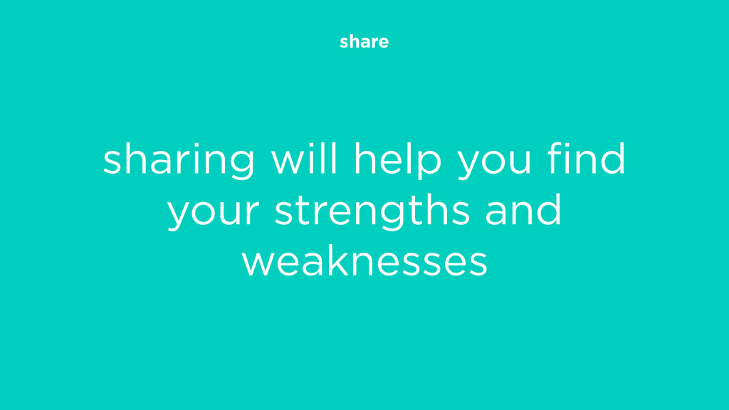share sharing will help you find your strengths ...