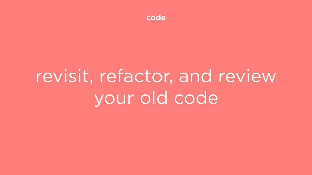 code revisit, refactor, and review your old code