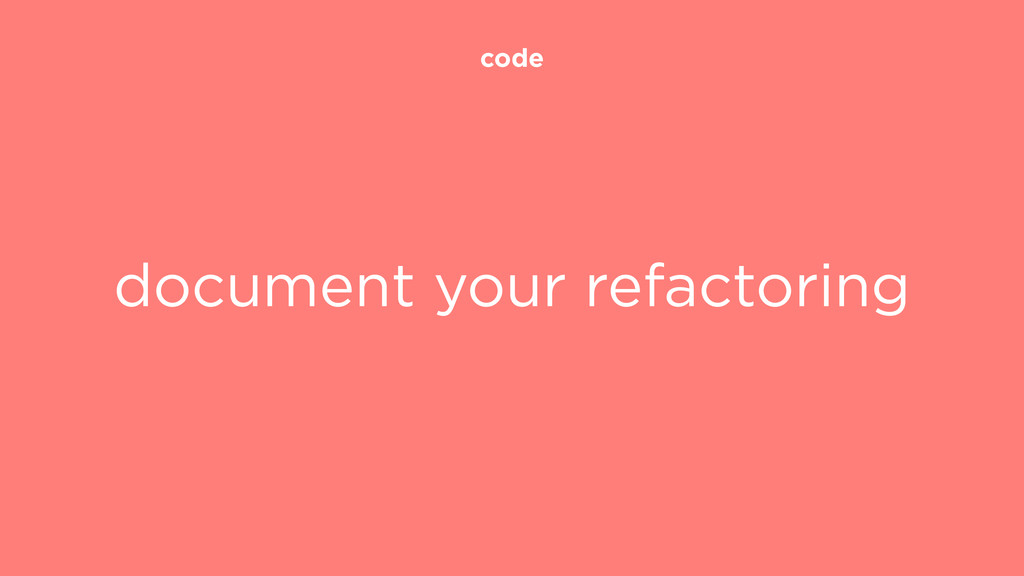 code document your refactoring
