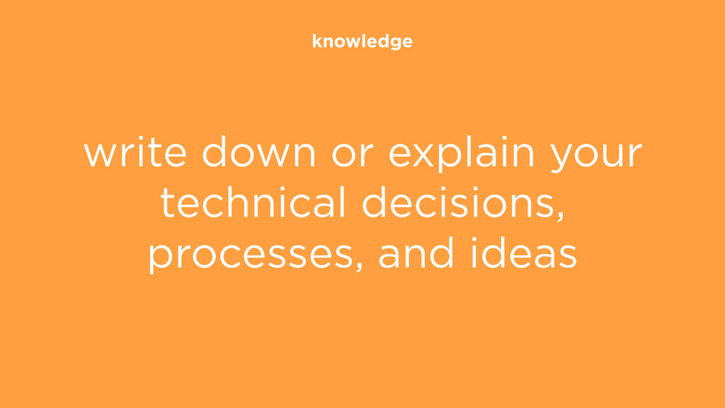 knowledge write down or explain your technical ...