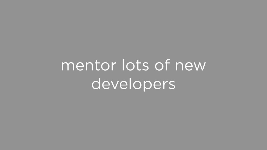 mentor lots of new developers
