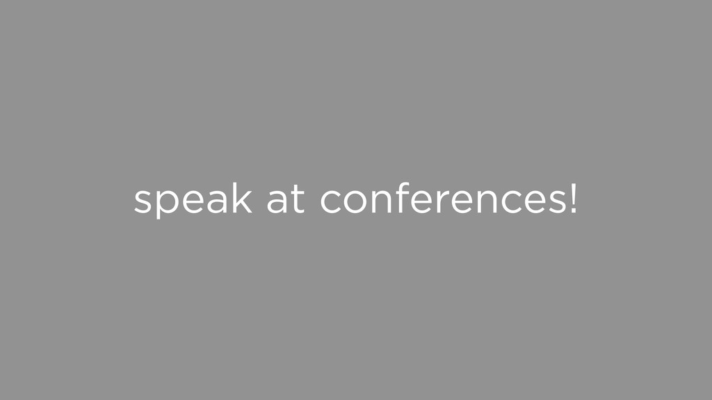 speak at conferences!