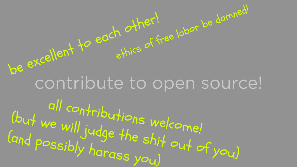 contribute to open source! be excellent to each...
