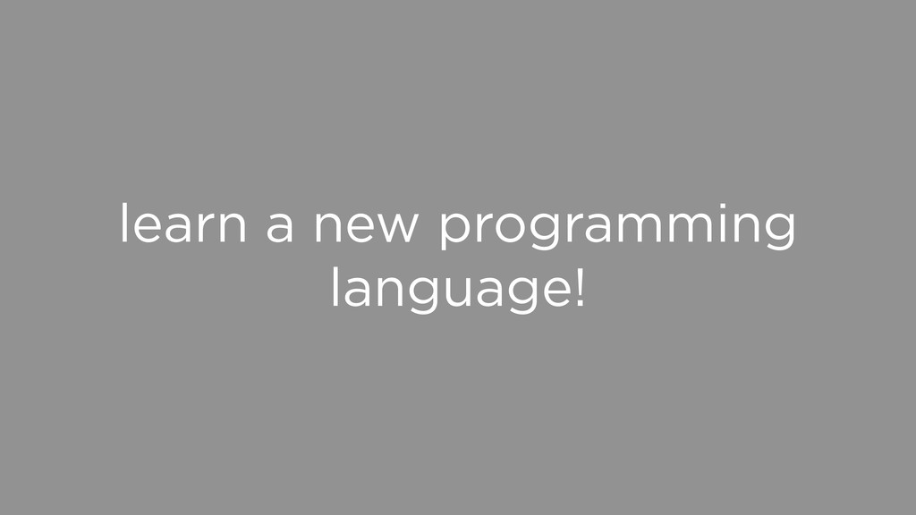 learn a new programming language!
