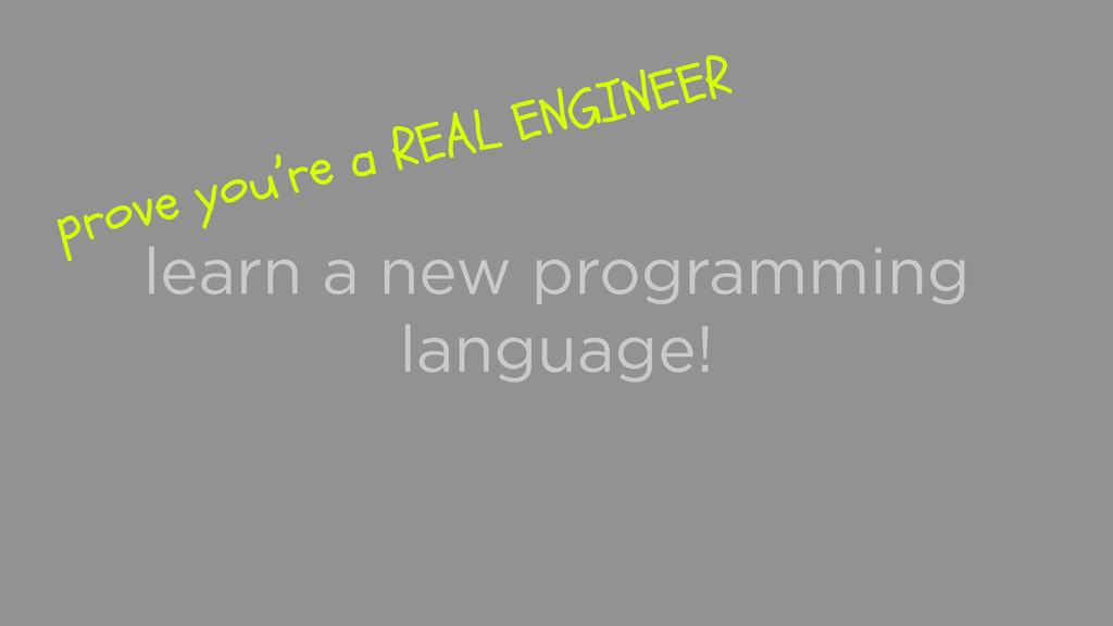 learn a new programming language! prove you're ...